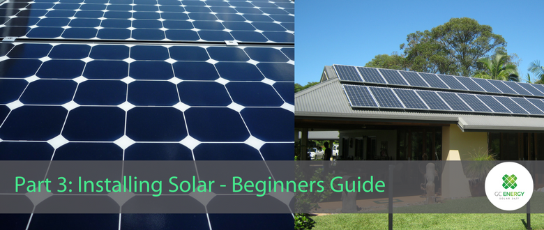 Gold Coast Energy Blog Part 3 Installing Solar - Beginners Guide